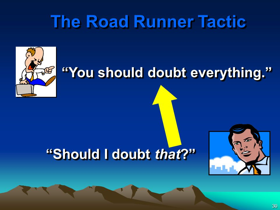 30 You should doubt everything. Should I doubt that Should I doubt that The Road Runner Tactic