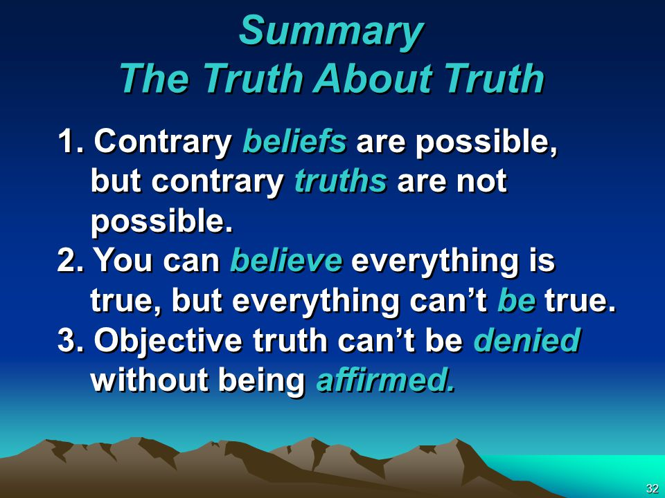 32 1. Contrary beliefs are possible, but contrary truths are not possible.