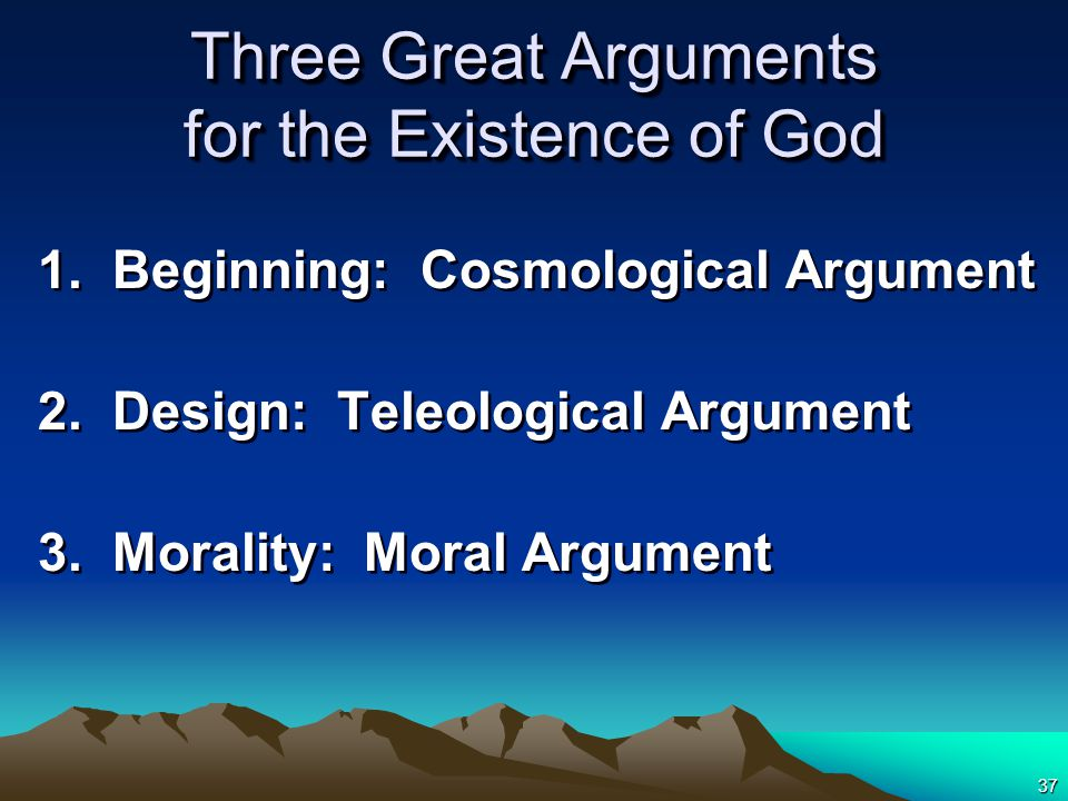 37 Three Great Arguments for the Existence of God 1.