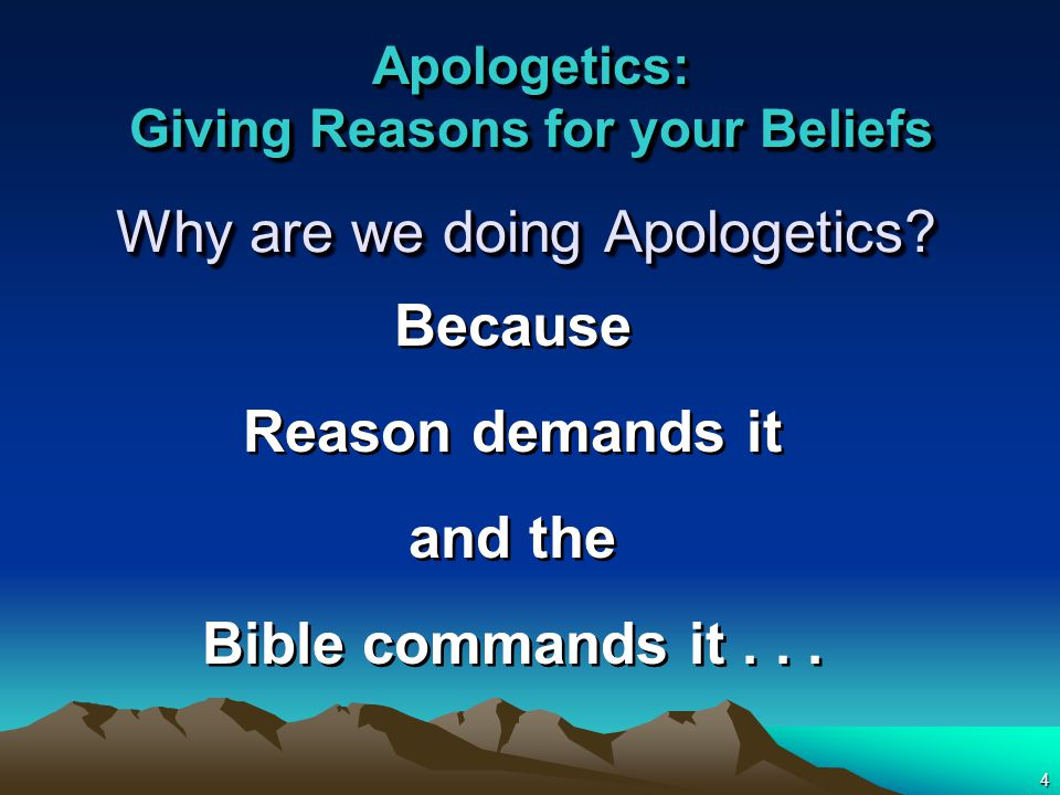4 Why are we doing Apologetics. Because Reason demands it and the Bible commands it...