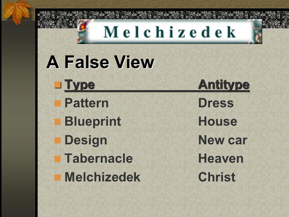 A False View TypeAntitype TypeAntitype PatternDress BlueprintHouse DesignNew car TabernacleHeaven MelchizedekChrist
