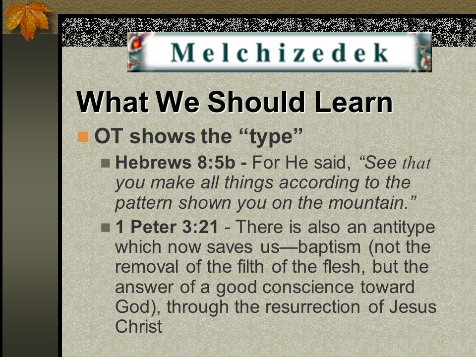 "What We Should Learn OT shows the ""type"" Hebrews 8:5b - For He said, ""See that you make all things according to the pattern shown you on the mountain."