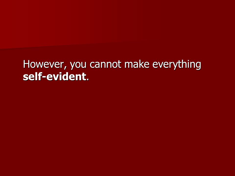 However, you cannot make everything self-evident.