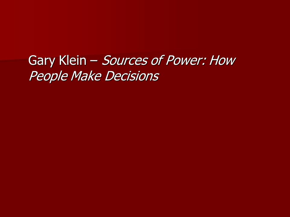 Gary Klein – Sources of Power: How People Make Decisions