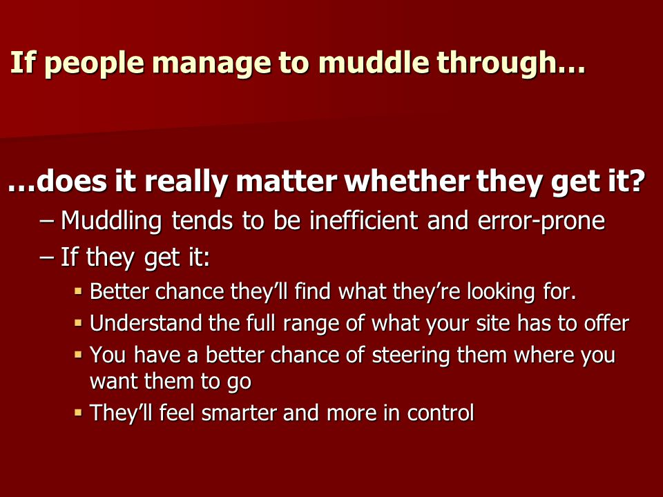If people manage to muddle through… …does it really matter whether they get it.