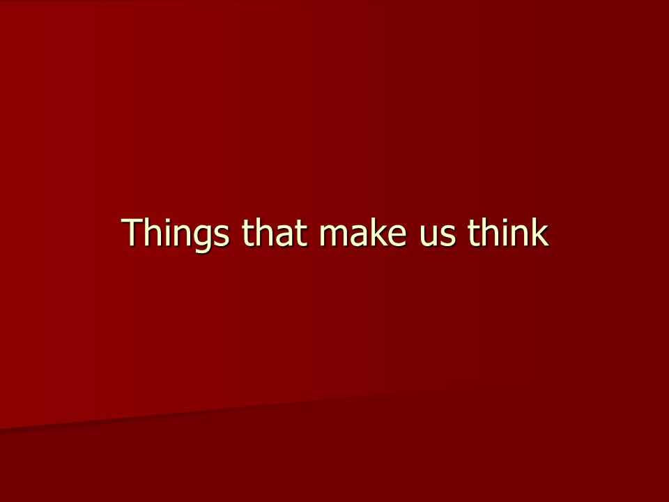 Things that make us think