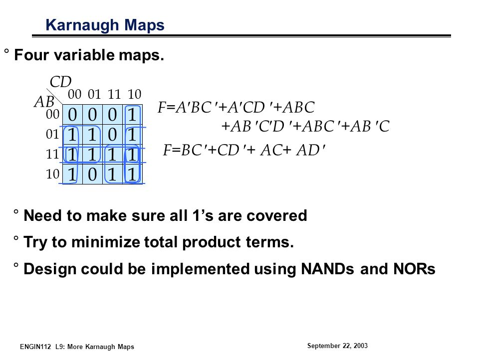 ENGIN112 L9: More Karnaugh Maps September 22, 2003 Karnaugh Maps °Four variable maps.