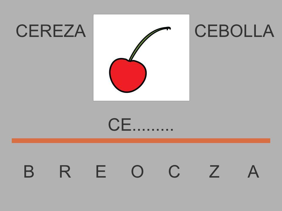 CEREZA B R E O C Z A CEBOLLA C............