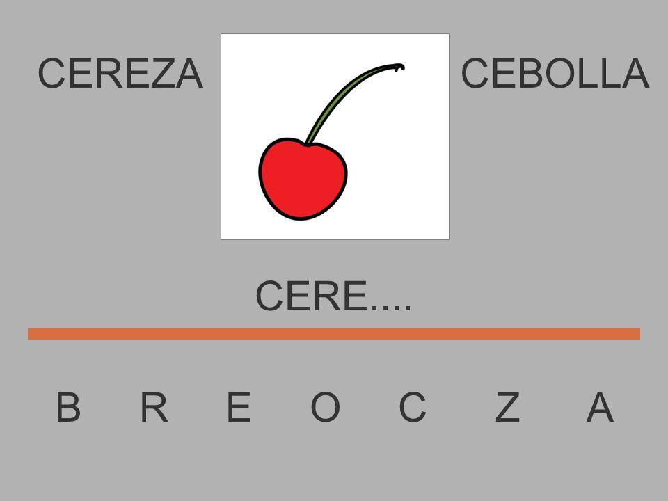 CEREZA B R E O C Z A CEBOLLA CER......