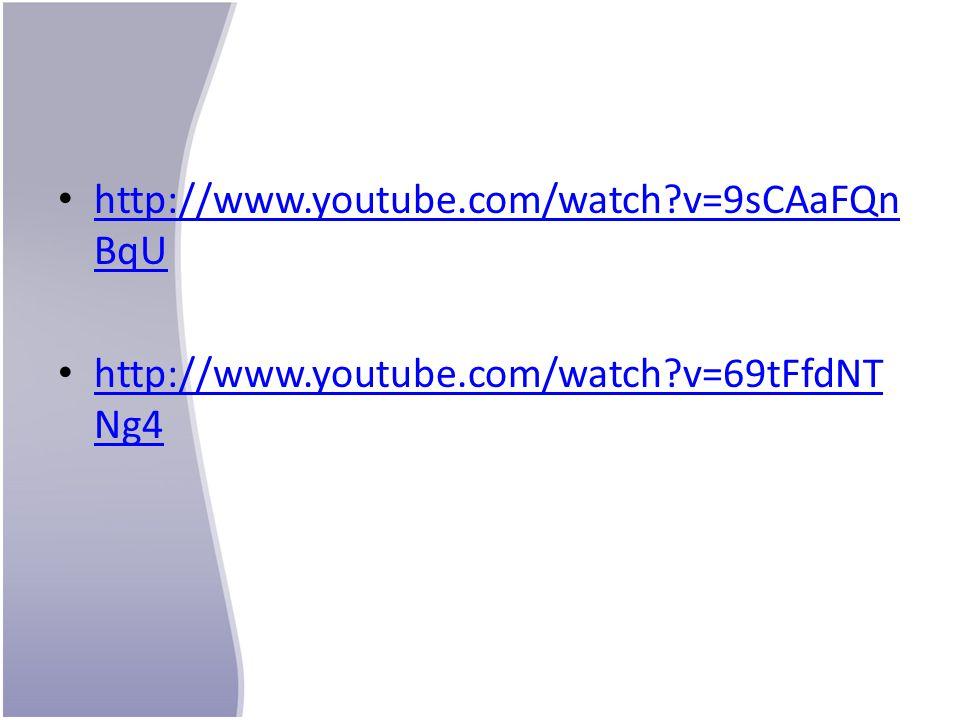 http://www.youtube.com/watch v=9sCAaFQn BqU http://www.youtube.com/watch v=9sCAaFQn BqU http://www.youtube.com/watch v=69tFfdNT Ng4 http://www.youtube.com/watch v=69tFfdNT Ng4