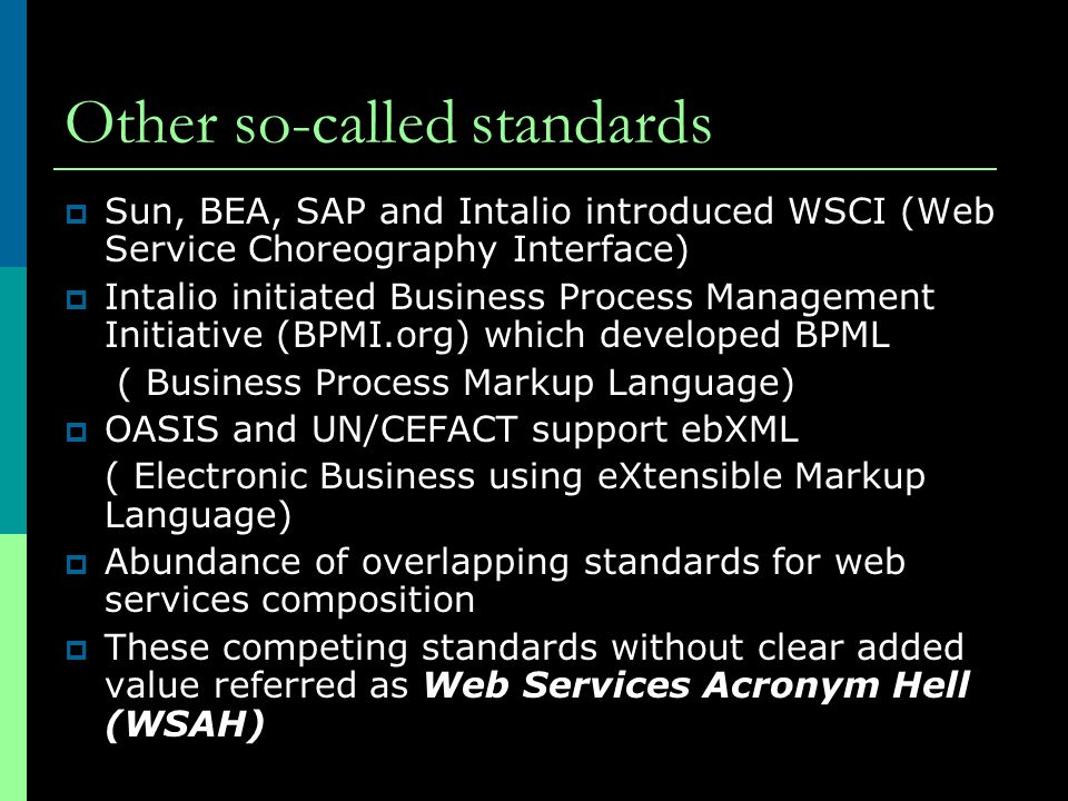 Other so-called standards  Sun, BEA, SAP and Intalio introduced WSCI (Web Service Choreography Interface)  Intalio initiated Business Process Manage