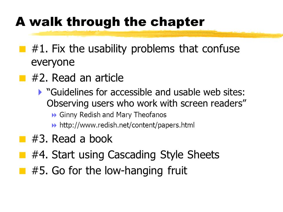 "© 2001 Steve Krug A walk through the chapter  #1. Fix the usability problems that confuse everyone  #2. Read an article  ""Guidelines for accessible"