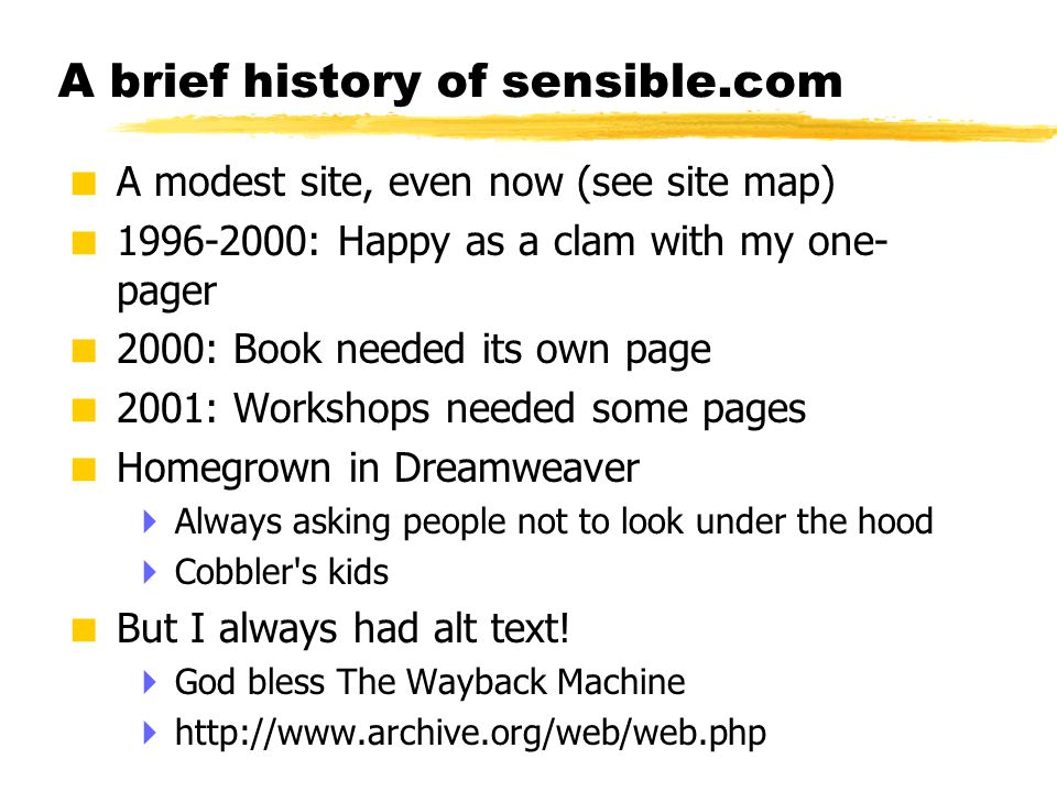 © 2001 Steve Krug A brief history of sensible.com  A modest site, even now (see site map)  1996-2000: Happy as a clam with my one- pager  2000: Boo
