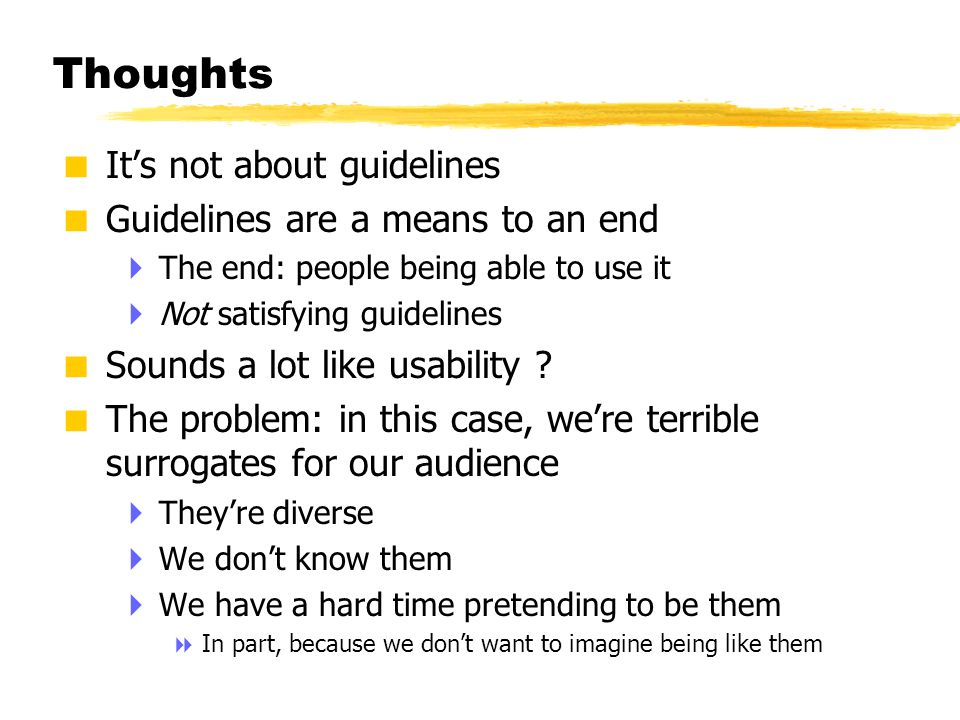 © 2001 Steve Krug Thoughts  It's not about guidelines  Guidelines are a means to an end  The end: people being able to use it  Not satisfying guid