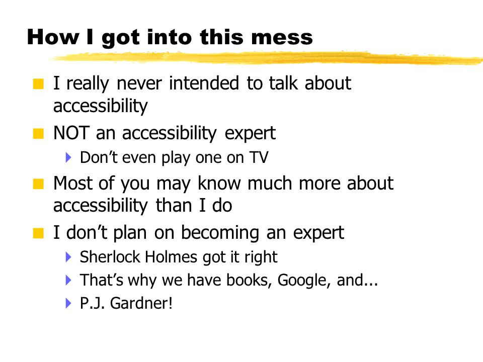 © 2001 Steve Krug How I got into this mess  I really never intended to talk about accessibility  NOT an accessibility expert  Don't even play one o