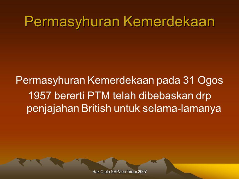 Hak Cipta SBPZon Timur 2007 Permasyhuran Kemerdekaan Permasyhuran Kemerdekaan pada 31 Ogos 1957 bererti PTM telah dibebaskan drp penjajahan British untuk selama-lamanya