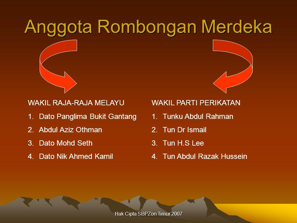 Hak Cipta SBPZon Timur 2007 Anggota Rombongan Merdeka WAKIL RAJA-RAJA MELAYU 1.Dato Panglima Bukit Gantang 2.Abdul Aziz Othman 3.Dato Mohd Seth 4.Dato