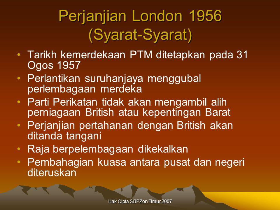 Hak Cipta SBPZon Timur 2007 Perjanjian London 1956 (Syarat-Syarat) Tarikh kemerdekaan PTM ditetapkan pada 31 Ogos 1957 Perlantikan suruhanjaya menggub