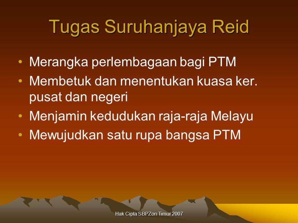 Hak Cipta SBPZon Timur 2007 Tugas Suruhanjaya Reid Merangka perlembagaan bagi PTM Membetuk dan menentukan kuasa ker.