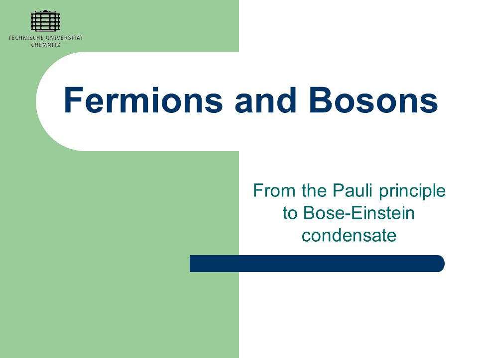 Fermions and Bosons From the Pauli principle to Bose-Einstein condensate