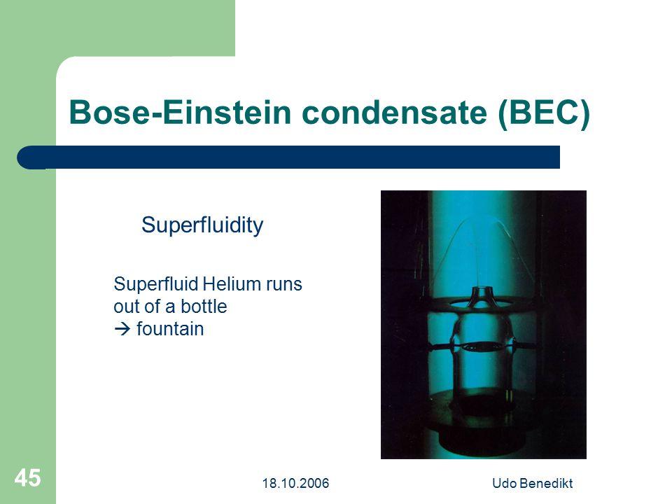 18.10.2006Udo Benedikt 45 Bose-Einstein condensate (BEC) Superfluidity Superfluid Helium runs out of a bottle  fountain