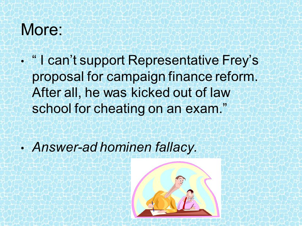 "More: "" I can't support Representative Frey's proposal for campaign finance reform. After all, he was kicked out of law school for cheating on an exam"