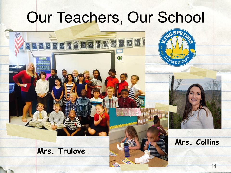11 Our Teachers, Our School Mrs. Trulove Mrs. Collins