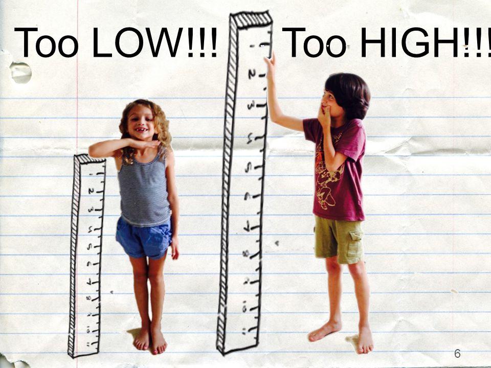 6 Too LOW!!!Too HIGH!!!