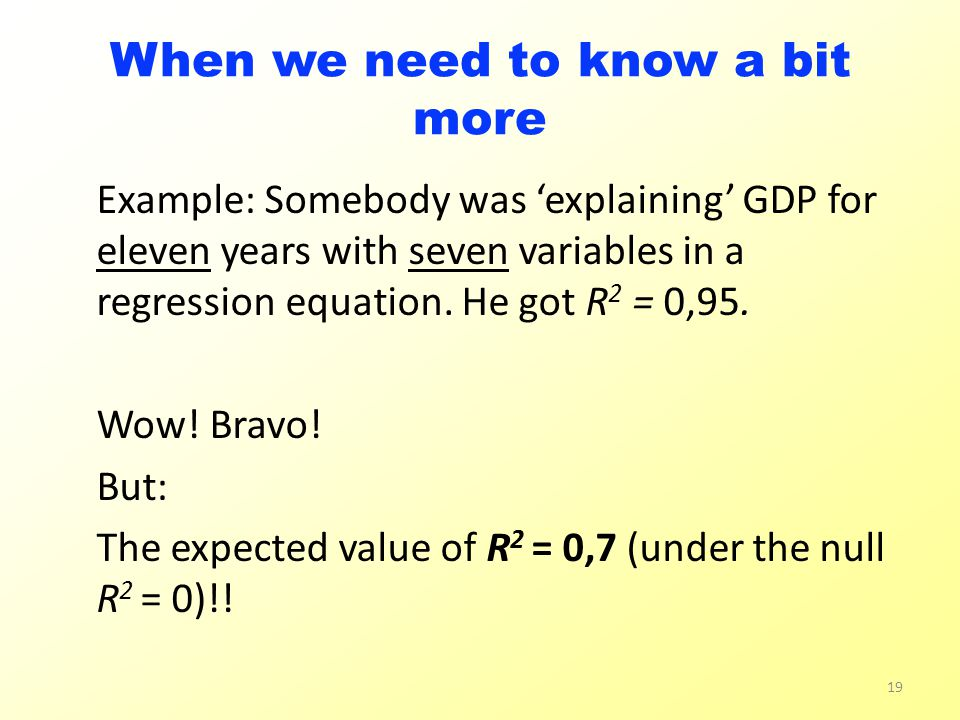 When we need to know a bit more Example: Somebody was 'explaining' GDP for eleven years with seven variables in a regression equation.