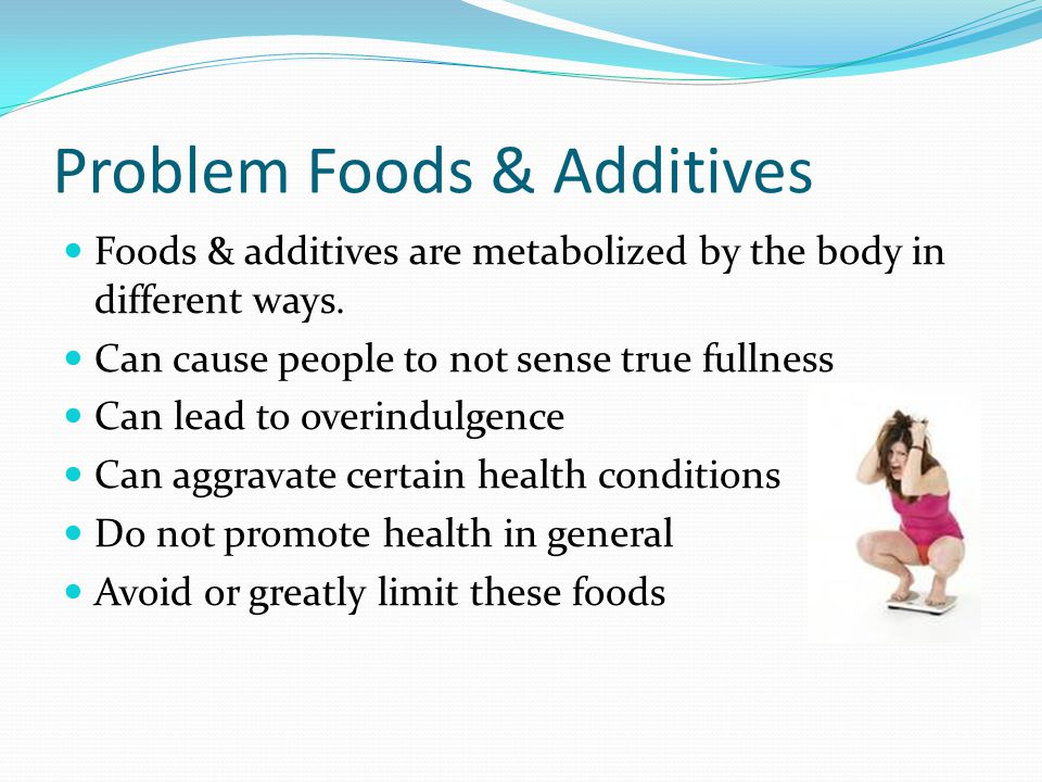 Problem Foods & Additives Foods & additives are metabolized by the body in different ways.