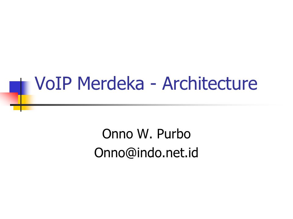 VoIP Merdeka - Architecture Onno W. Purbo Onno@indo.net.id