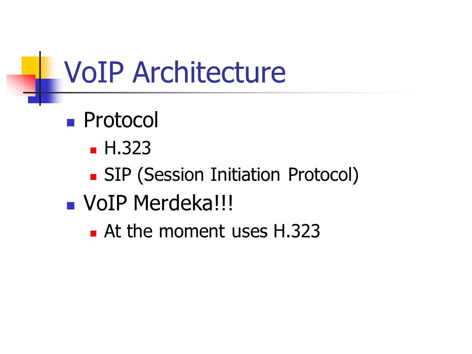 VoIP Architecture Protocol H.323 SIP (Session Initiation Protocol) VoIP Merdeka!!! At the moment uses H.323