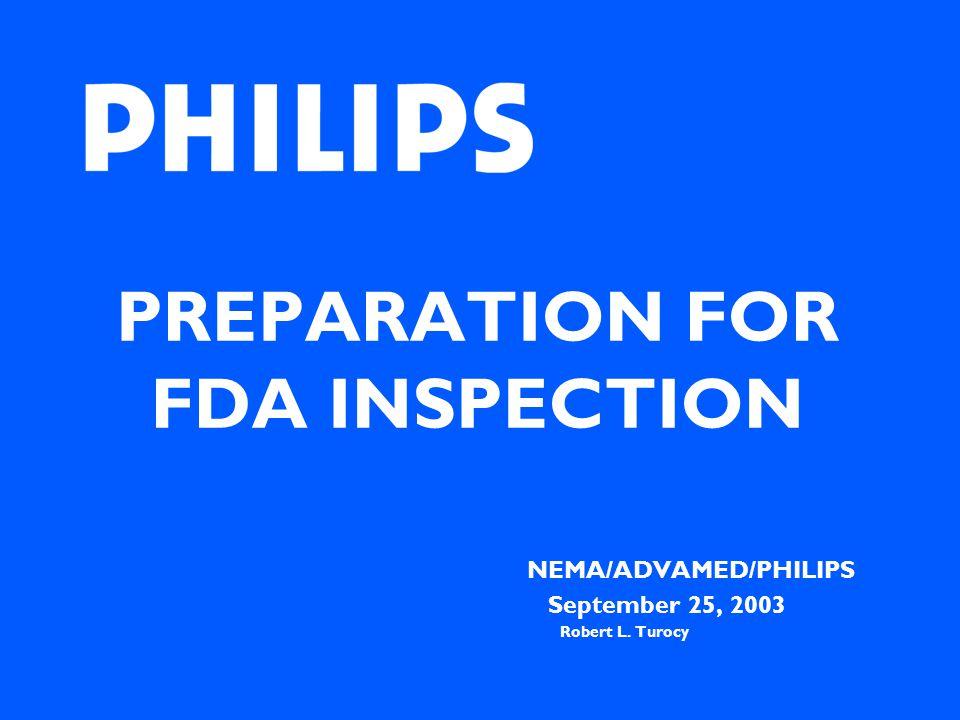 PREPARATION FOR FDA INSPECTION NEMA/ADVAMED/PHILIPS September 25, 2003 Robert L. Turocy