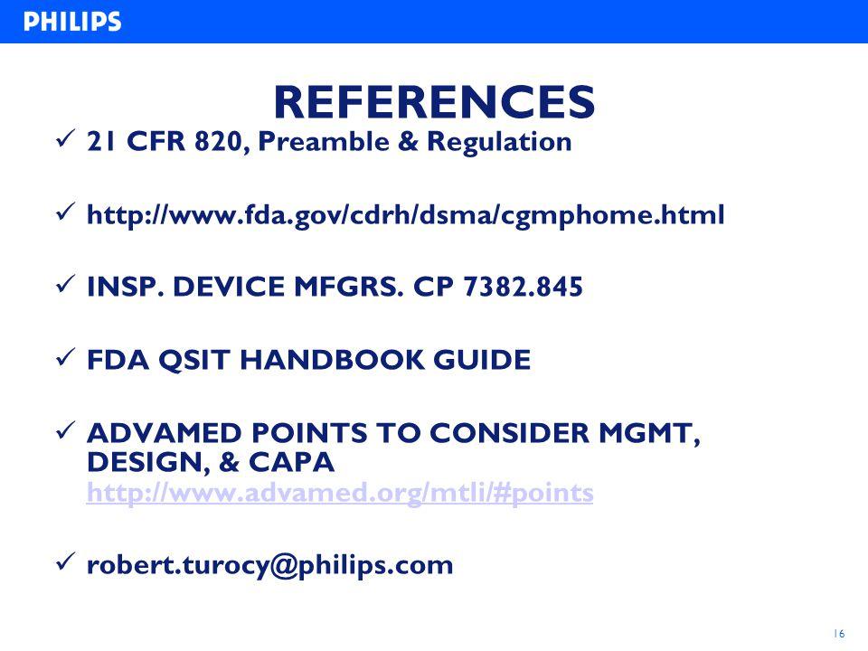 16 REFERENCES 21 CFR 820, Preamble & Regulation http://www.fda.gov/cdrh/dsma/cgmphome.html INSP. DEVICE MFGRS. CP 7382.845 FDA QSIT HANDBOOK GUIDE ADV