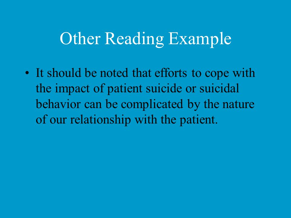 Other Reading Example It should be noted that efforts to cope with the impact of patient suicide or suicidal behavior can be complicated by the nature