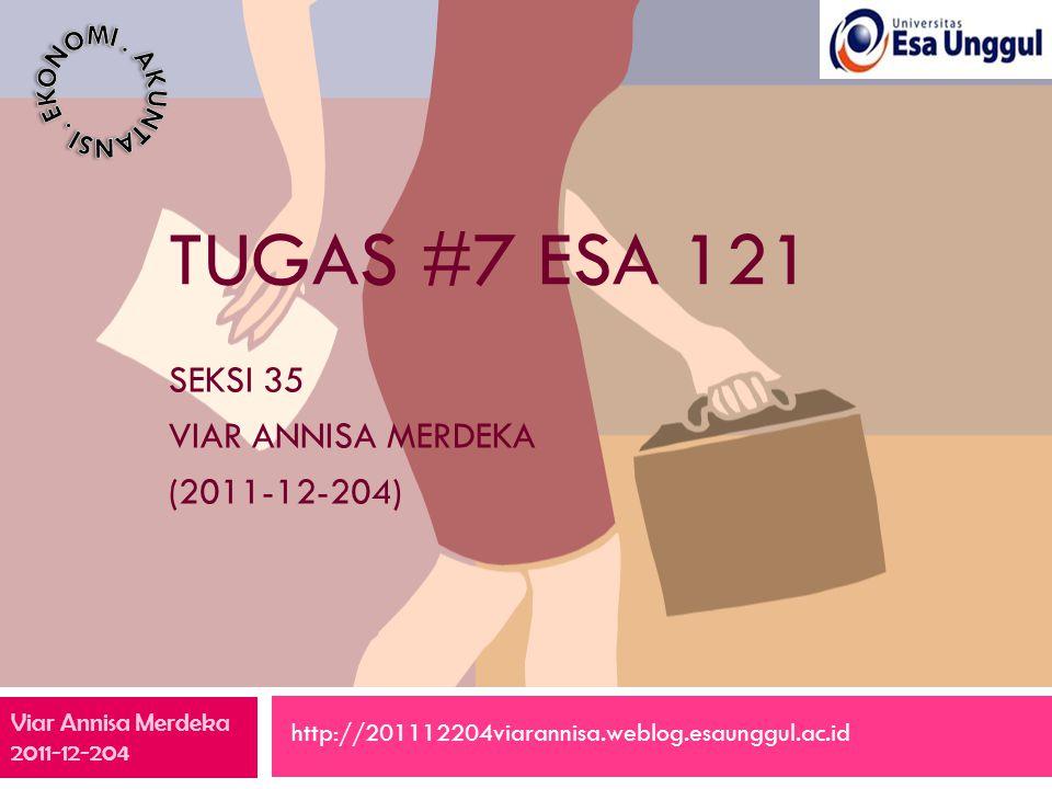 TUGAS #7 ESA 121 SEKSI 35 VIAR ANNISA MERDEKA (2011-12-204) http://201112204viarannisa.weblog.esaunggul.ac.id Viar Annisa Merdeka 2011-12-204