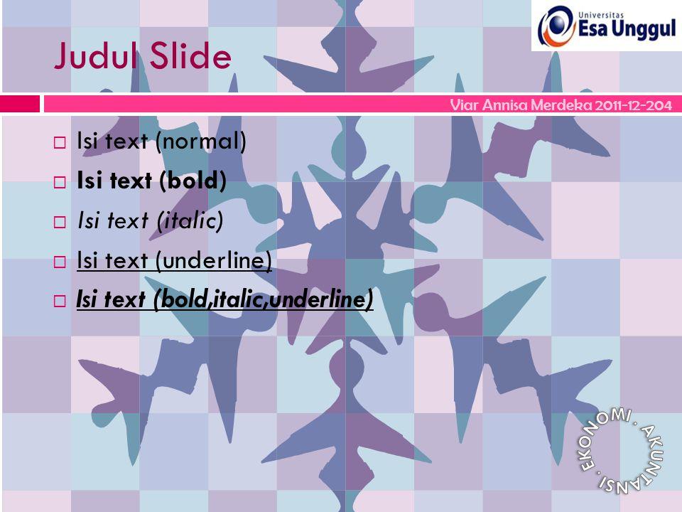 Judul Slide  Isi text (normal)  Isi text (bold)  Isi text (italic)  Isi text (underline)  Isi text (bold,italic,underline) Viar Annisa Merdeka 2011-12-204