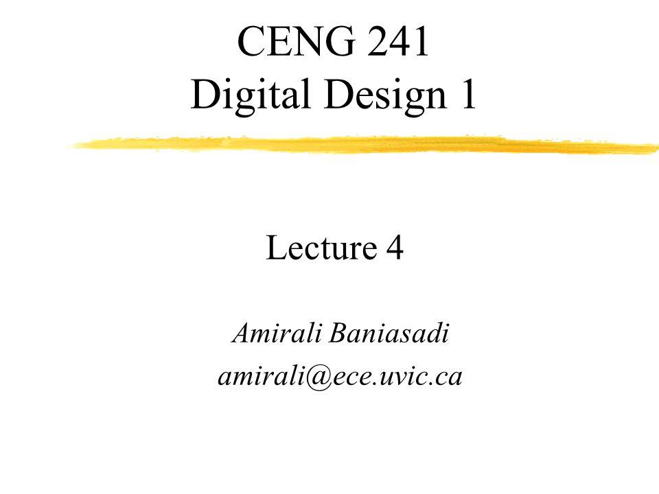 CENG 241 Digital Design 1 Lecture 4 Amirali Baniasadi amirali@ece.uvic.ca