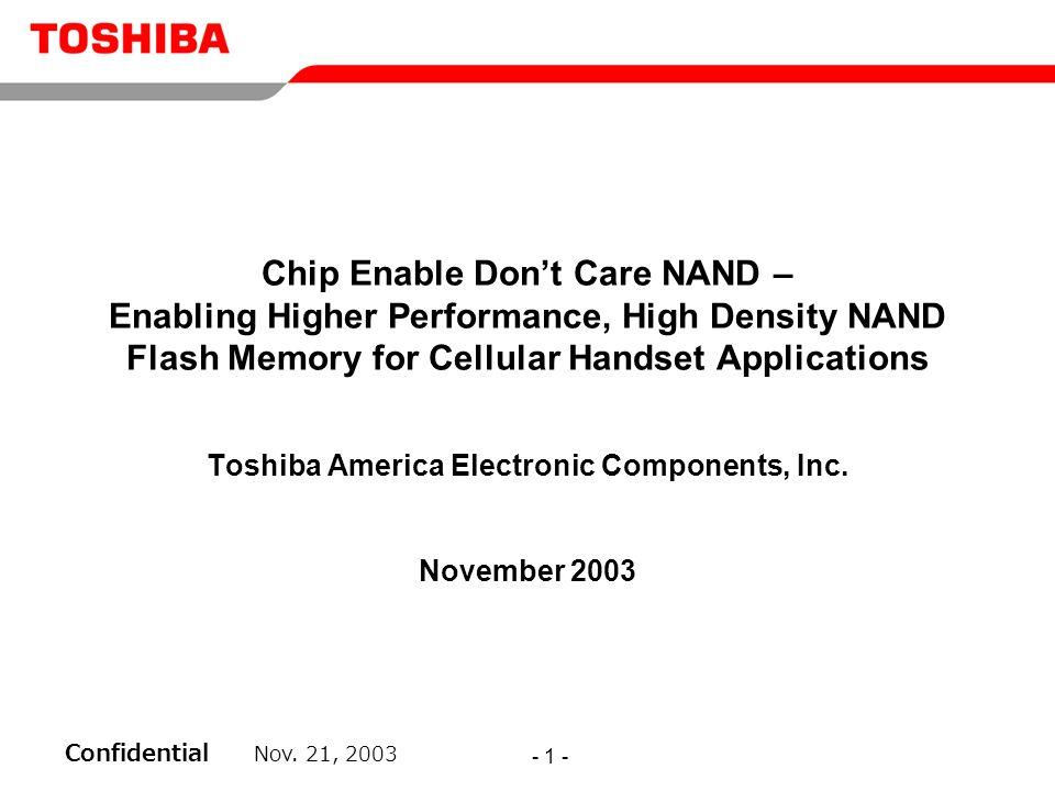 Confidential Nov. 21, 2003 - 1 - Chip Enable Don't Care NAND – Enabling Higher Performance, High Density NAND Flash Memory for Cellular Handset Applic