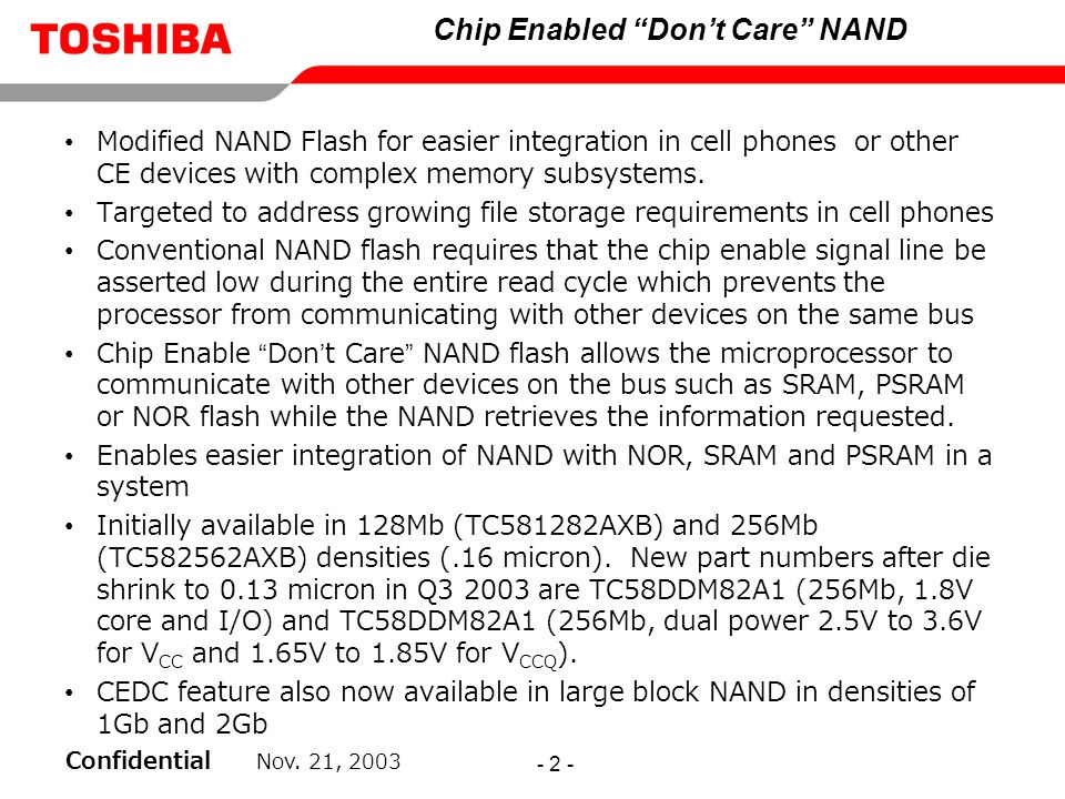 """Confidential Nov. 21, 2003 - 2 - Chip Enabled """"Don't Care"""" NAND Modified NAND Flash for easier integration in cell phones or other CE devices with com"""