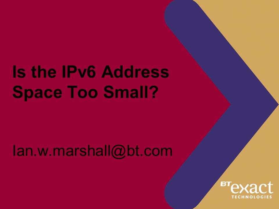 Is the IPv6 Address Space Too Small? Ian.w.marshall@bt.com