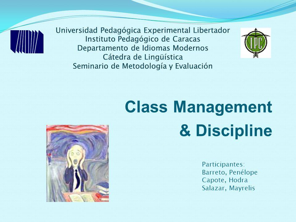 Class Management & Discipline Participantes: Barreto, Penélope Capote, Hodra Salazar, Mayrelis