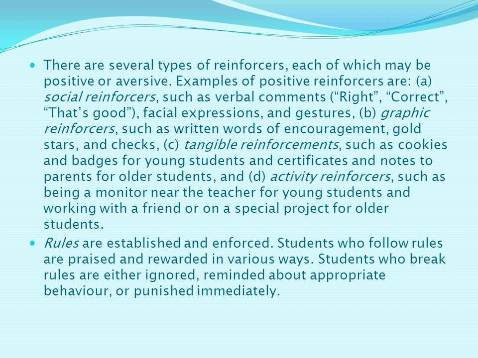 There are several types of reinforcers, each of which may be positive or aversive.