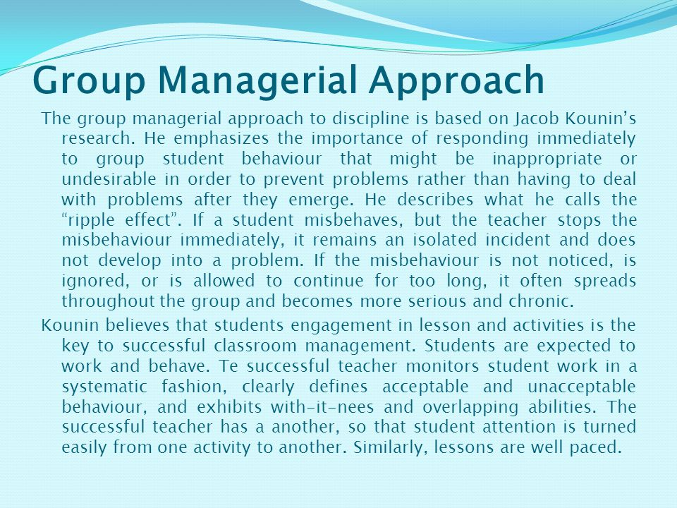 Group Managerial Approach The group managerial approach to discipline is based on Jacob Kounin's research.