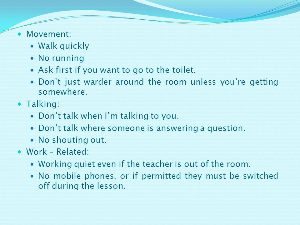 Movement: Walk quickly No running Ask first if you want to go to the toilet.