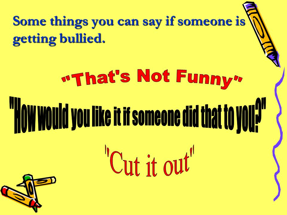 Reasons They don't think speaking up will help.They don't think speaking up will help. They're afraid that if they say something, the bully will turn