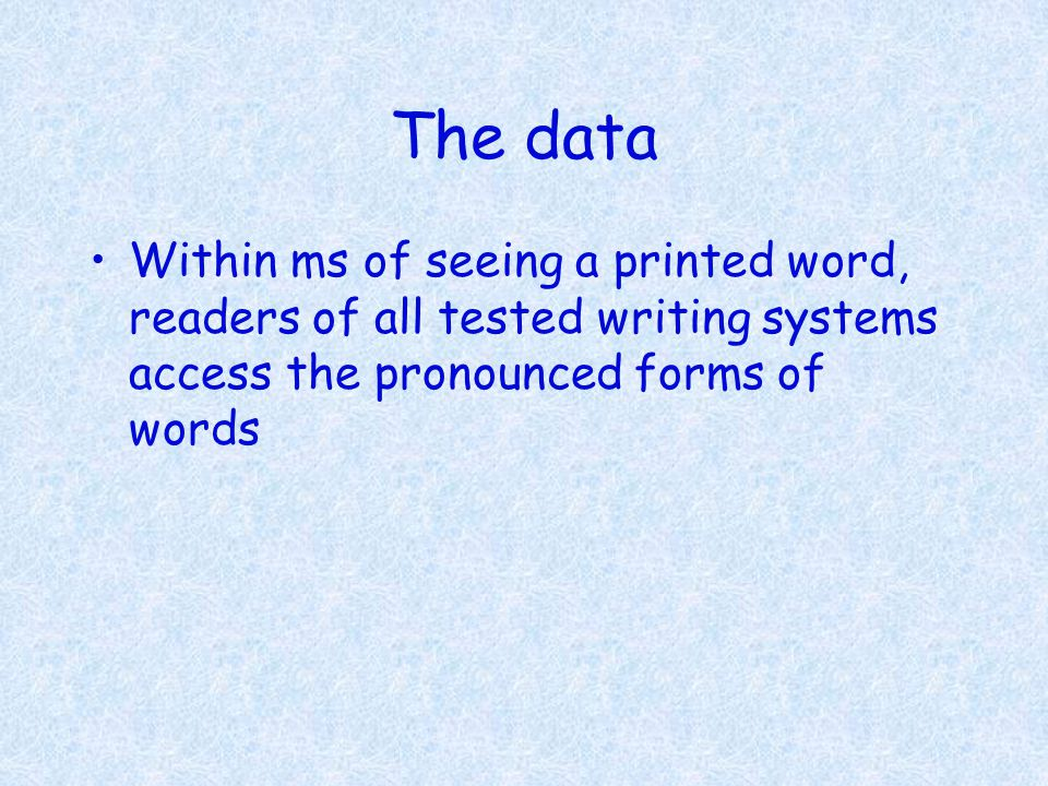The data Within ms of seeing a printed word, readers of all tested writing systems access the pronounced forms of words