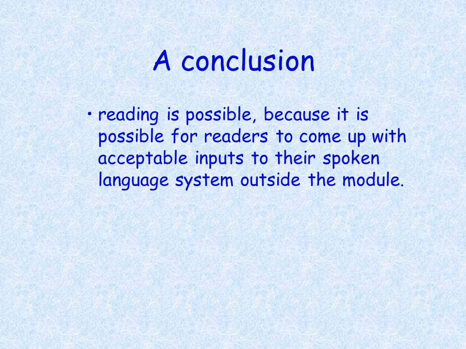 A conclusion reading is possible, because it is possible for readers to come up with acceptable inputs to their spoken language system outside the mod