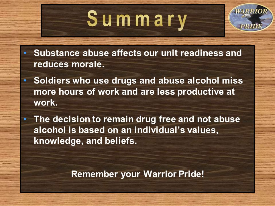 Substance abuse affects our unit readiness and reduces morale.