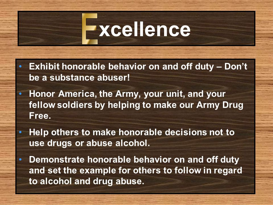 xcellence Exhibit honorable behavior on and off duty – Don't be a substance abuser.